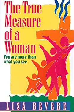 The True Measure of a Woman: You Are More Than What You See 9780884194873