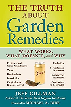 The Truth about Garden Remedies: What Works, What Doesn't, and Why 9780881929126