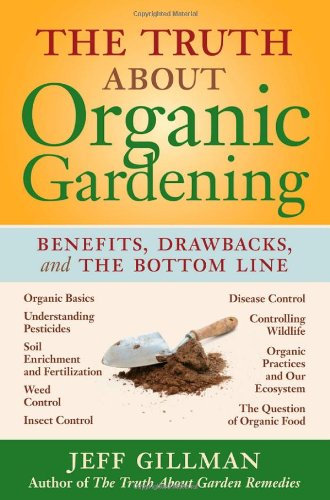 The Truth about Organic Gardening: Benefits, Drawnbacks, and the Bottom Line 9780881928624