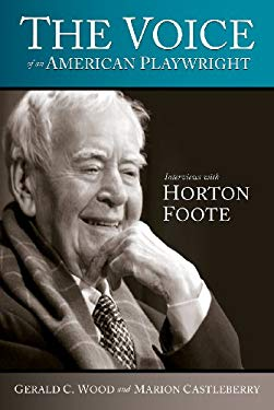 The Voice of an American Playwright: Interviews with Horton Foote 9780881463972