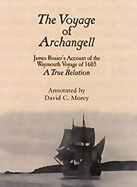 The Voyage of Archangell: James Rosier's Account of the Waymouth Voyage of 1605, a True Relation 9780884482710