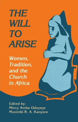 The Will to Arise: Women, Tradition, and the Church in Africa 9780883447826