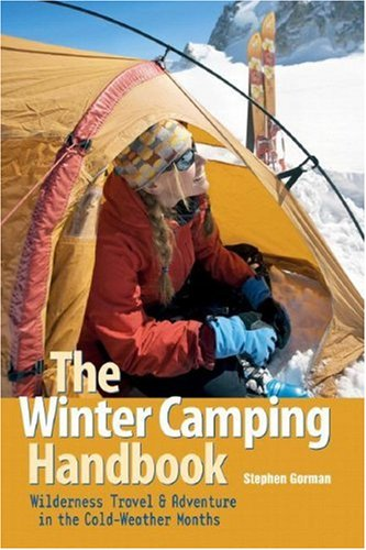 The Winter Camping Handbook: Wilderness Travel & Adventure in the Cold-Weather Months 9780881507829
