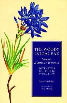 The Woody Iridaceae: Nivenia, Klattia, and Witsenia: Systematics, Biology & Evolution 9780881922332