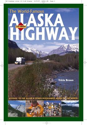 The World-Famous Alaska Highway: A Guide to the Alcan & Other Wilderness Roads of the North 9780882407302