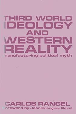 Third World Ideology and Western Reality: Manufacturing Political Myth 9780887386015