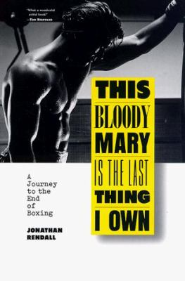 This Bloody Mary is the Last Thing I Own: A Journey to the End of Boxing 9780880016018
