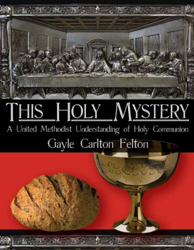 This Holy Mystery: A United Methodist Understanding of Holy Communion 9780881774573