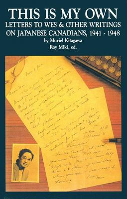 This Is My Own: Letters to Wes and Other Writings on Japanese Canadians, 1941-1948 9780889222311