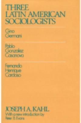 Three Latin American Sociologists: Gino Germani, Pablo Gonzales Casanova, Fernando Henrique Cardoso 9780887387005