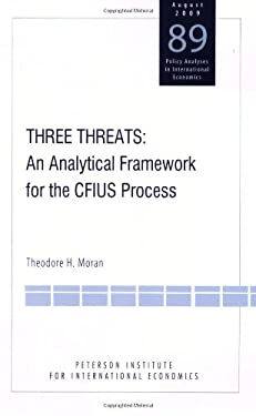 Three Threats: An Analytical Framework for the CFIUS Process 9780881324297