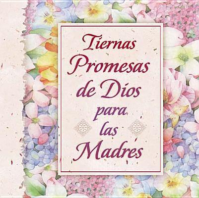Tiernas Promesas de Dios Para Las Madres = God's Promises for Mothers 9780881136463