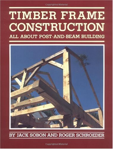 Timber Frame Construction: All about Post and Beam Building 9780882663654