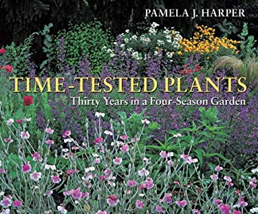 Time-Tested Plants: Thirty Years in a Four-Season Garden 9780881927467