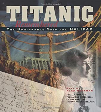 Titanic Remembered: The Unsinkable Ship and Halifax 9780887804670