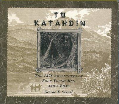 To Katahdin: The 1876 Adventures of Four Young Men and a Boat 9780884482178