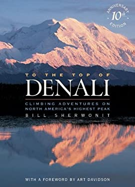 To the Top of Denali: Climbing Adventures on North 9780882405322