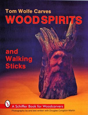 Tom Wolfe Carves Wood Spirits and Walking Sticks 9780887404412