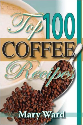 Top 100 Coffee Recipes: A Cookbook for Coffee Lovers 9780883911631