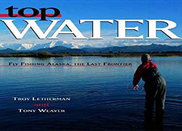 Top Water: Fly Fishing Alaska, the Last Frontier 9780881506167