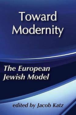 Toward Modernity: The European Jewish Model 9780887380921