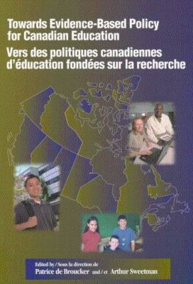 Towards Evidence-Based Policy for Canadian Education/Vers Des Politiques Canadiennes D'Education Fondees Sur La Recherche 9780889119468