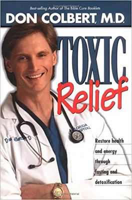 Toxic Relief: Restore Health and Energy Through Fasting and Detoxification 9780884197607