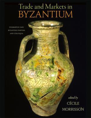 Trade & Markets in Byzantium 9780884023777