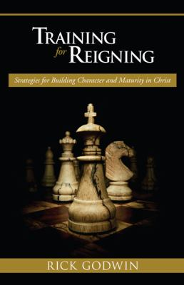 Training for Reigning: Strategies for Building Character and Maturity in Christ 9780884194613
