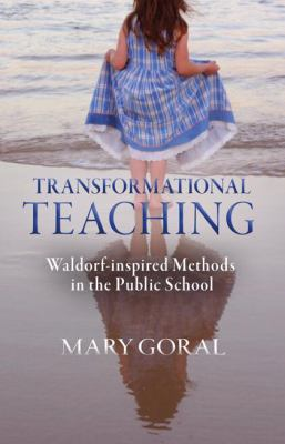 Transformational Teaching: Waldorf-Inspired Methods in the Public Schools 9780880107044
