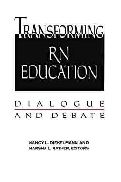 Transforming RN Education: Dialogue & Debate 9780887375736