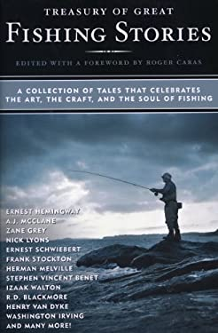 Treasury of Great Fishing Stories: A Collection of Tales That Celebrate the Art, the Craft, and the Soul of Fishing 9780884864608