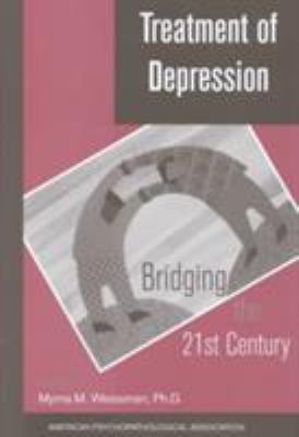Treatment of Depression: Bridging the 21st Century