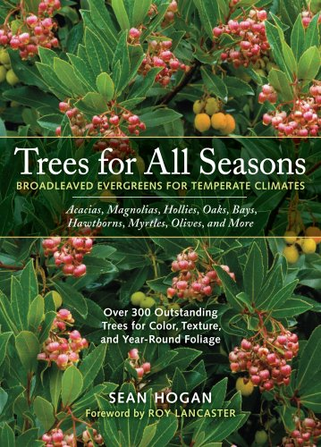 Trees for All Seasons: Broadleaved Evergreens for Temperate Climates 9780881926743