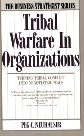 Tribal Warfare in Organizations: Turning Tribal Conflict Into Negotiated Peace 9780887304446