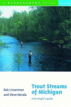 Trout Streams of Michigan: A Fly-Angler's Guide 9780881504897