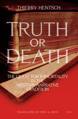 Truth or Death: The Quest for Immortality in the Western Narrative Tradition 9780889225091