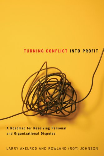 Turning Conflict Into Profit: A Roadmap for Resolving Personal and Organizational Disputes 9780888644404