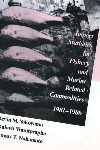 U.S. Import Statistics for Fishery and Marine-Related Commodities: (1981-1986) 9780887382666