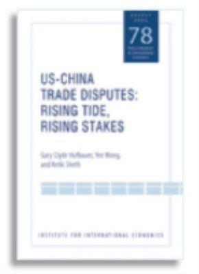 US-China Trade Disputes: Rising Tide, Rising Stakes 9780881323948