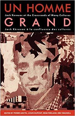 Un Homme Grand: Jack Kerouac at the Crossroads of Many Cultures/Jack Kerouac a la Confluence Des Cultures 9780886291228