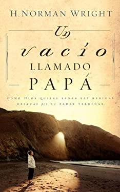 Un Vacio Llamado Papa = A Dad-Shaped Hole in My Heart 9780881130744