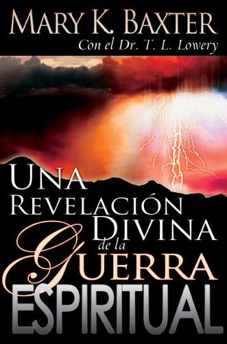 Una Revlacion Divina de la Guerra Espiritual = Divine Revelation of Spiritual Warfare 9780883689943