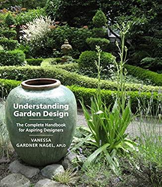 Understanding Garden Design: The Complete Handbook for Aspiring Designers 9780881929430
