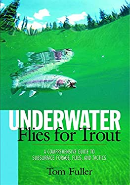 Underwater Flies for Trout: A Comprehensive Guide to Subsurface Forage, Flies, and Tactics 9780881506020