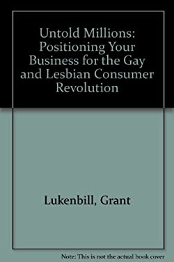Untold Millions: Positioning Your Business for the Gay and Lesbian Consumer Revolution 9780887306990