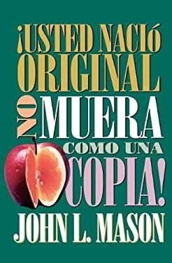 Usted Nacio Original, No Muera Como una Copia! = You're Born an Original, Don't Die a Copy! 9780881131499