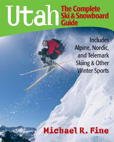 Utah: The Complete Ski & Snowboard Guide: Includes Alpine, Nordic and Telemark Skiing & Other Winter Sports 9780881507423