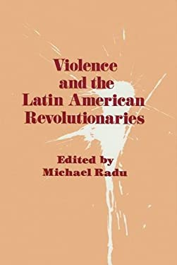 Violence and the Latin American Revolutionaries 9780887381959