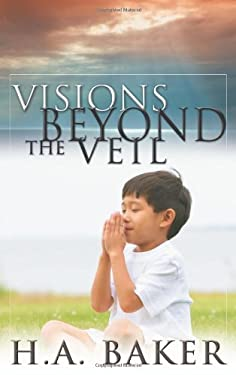 Visions Beyond the Veil: Visions of Heaven, Angels, Satan, Hell, and the End of the Age 9780883687864
